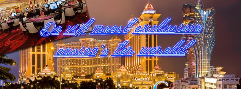 De vijf meest exclusieve casino's die u ooit moet bezoeken