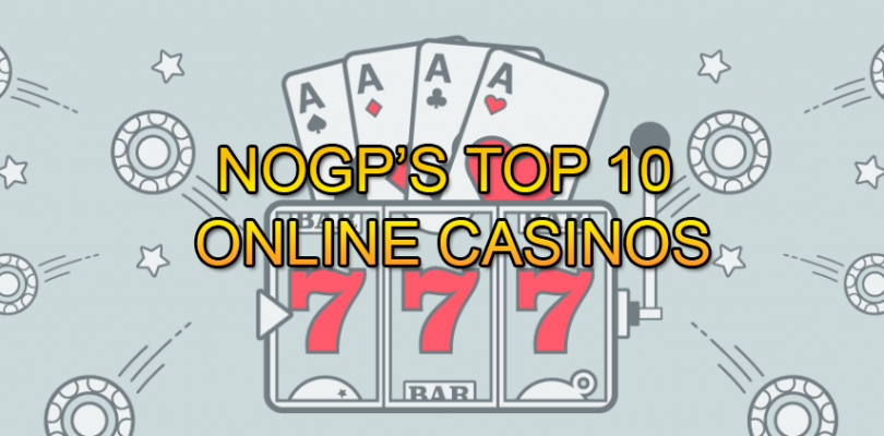 Nogp S Top 10 Online Casinos Best Internet Casinos July 2020